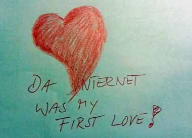 Da Internet was my first love